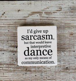 I'd Give Up Sarcasm Coaster