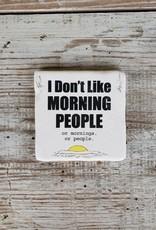 Don't Like Morning People Coaster