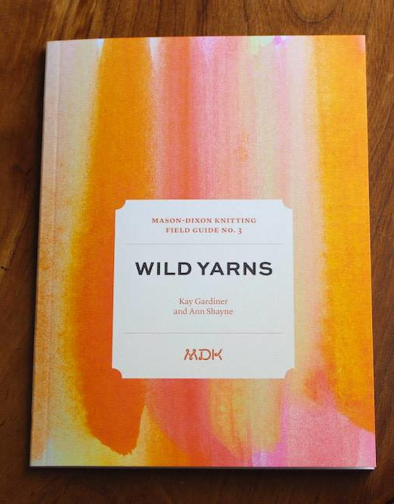 Mason-Dixon Knitting Field Guide No. 3 Wild Yarns