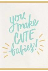 You Make Cute Babies Card