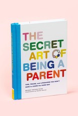 The Secret Art of Being a Parent