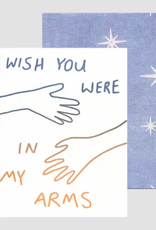Wish You Were in My Arms Card