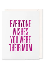 Everyone Wishes You Were Their Mom Card