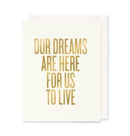 Our Dreams Are Here For Us To Live Card
