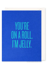 You're On A Roll. I'm Jelly. Card