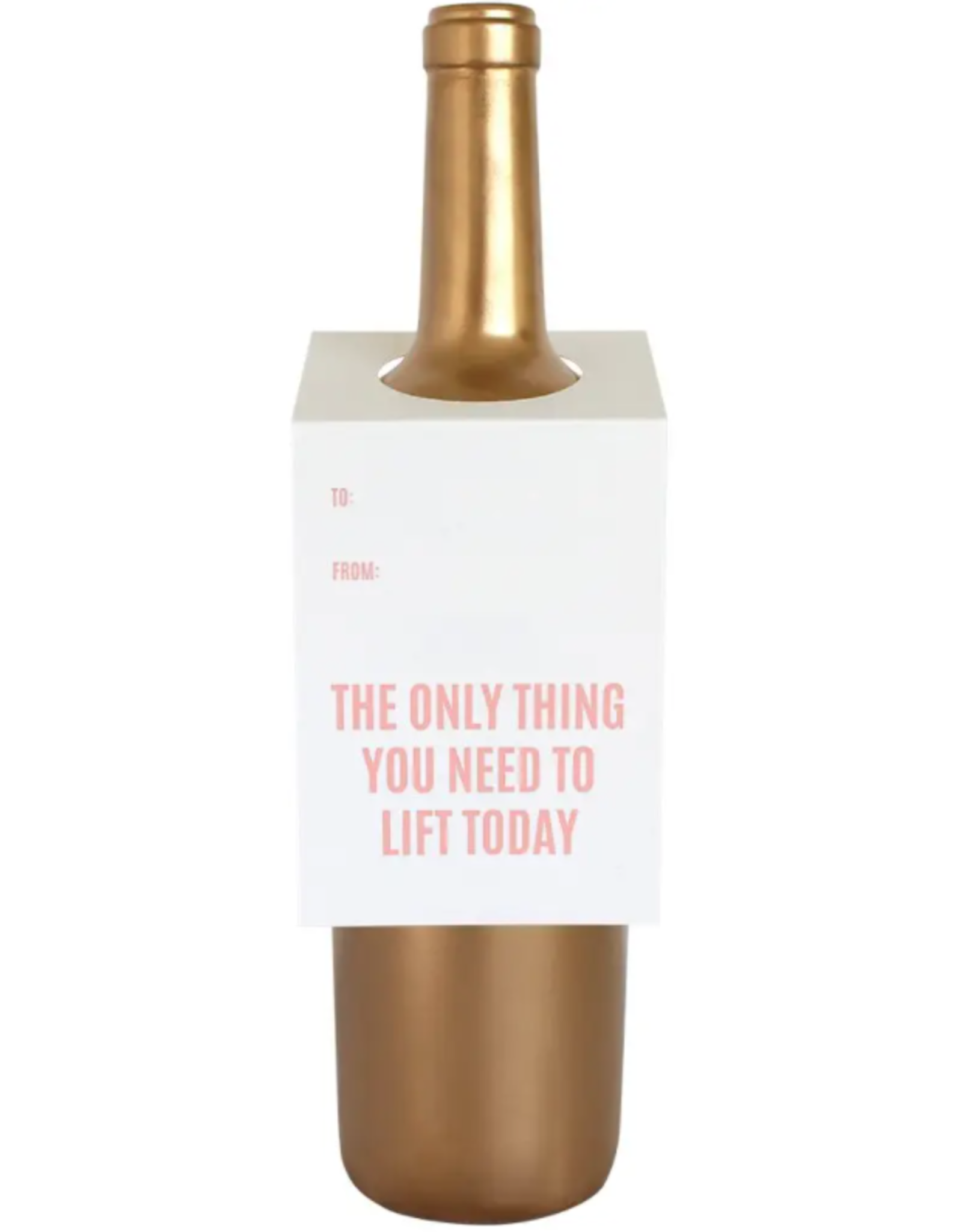 Only Thing You Need to Lift Today Wine & Spirit Tag