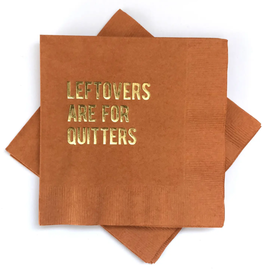 Leftovers are for Quitters Napkins