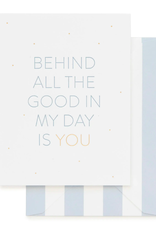 Behind All the Good Is You Card