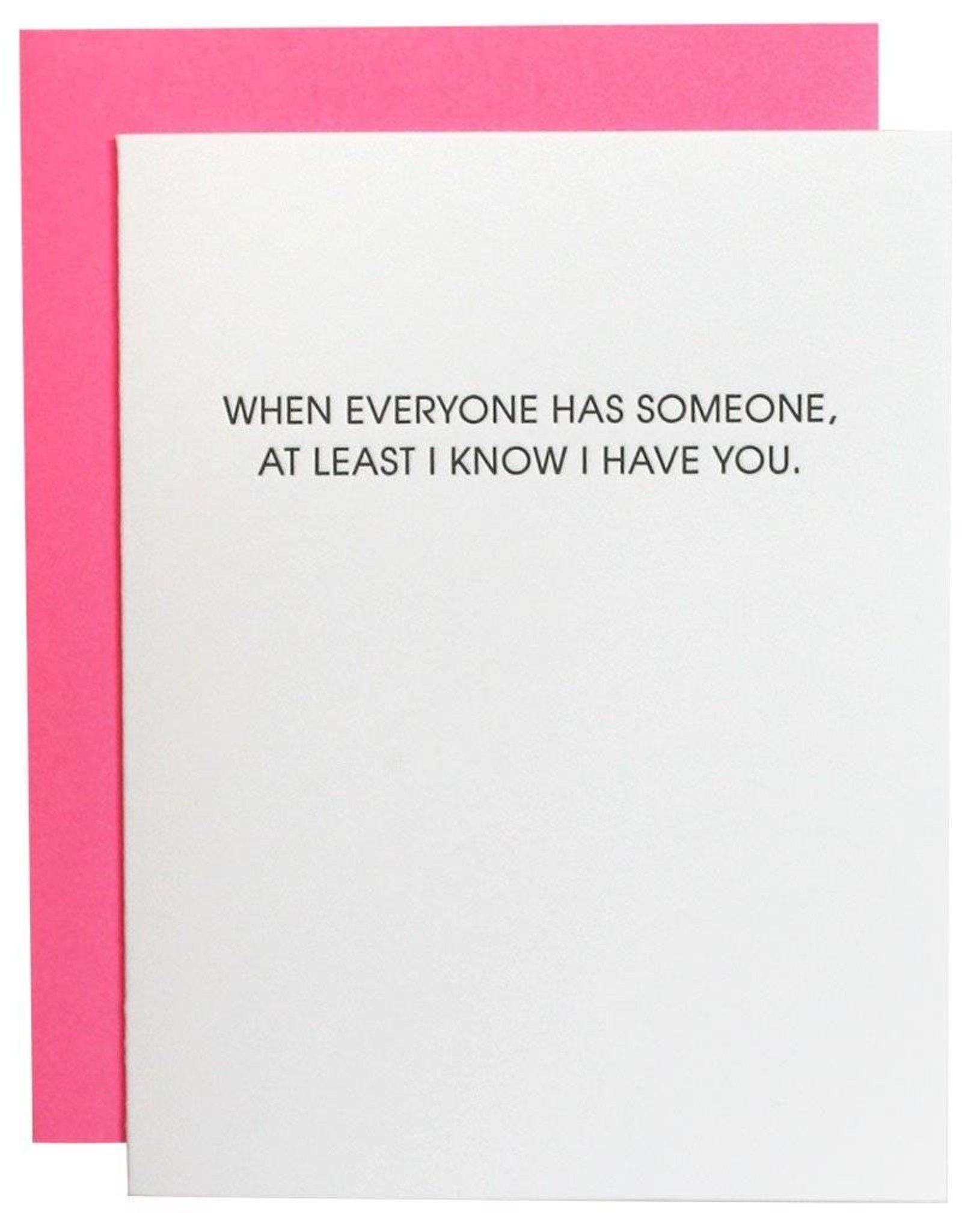 When Everyone Has Someone I Have You Card