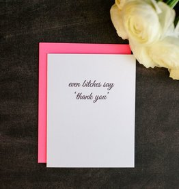 Even Bitches Say Thank You Card