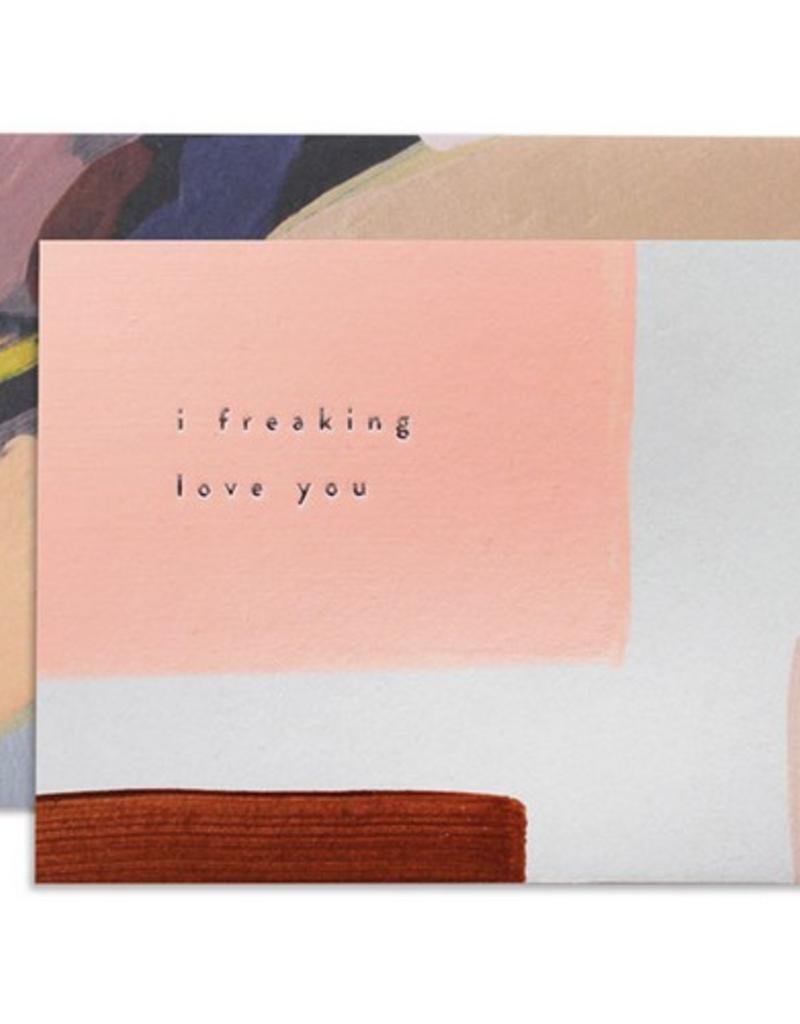 I Freaking Love You Card