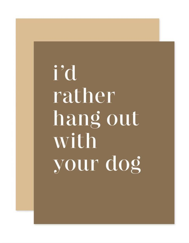 I'd Rather Hang Out With Your Dog Card