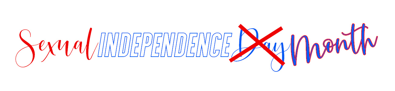July is Sexual Independence Month!  Enjoy!