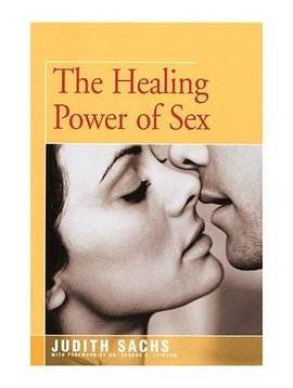Healing Power of Sex by Judith Sachs