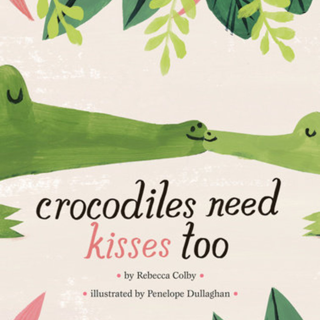 Penguin Random House, LLC CROCODILES NEED KISSES TO-PGI