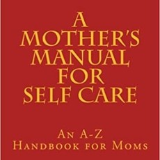 Mother's Manual for Self Care