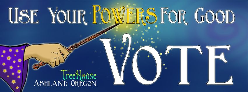 Use Your Powers For Good and VOTE!