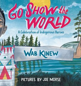 Go Show the World, A Celebration of Indigenous Heroes - HC
