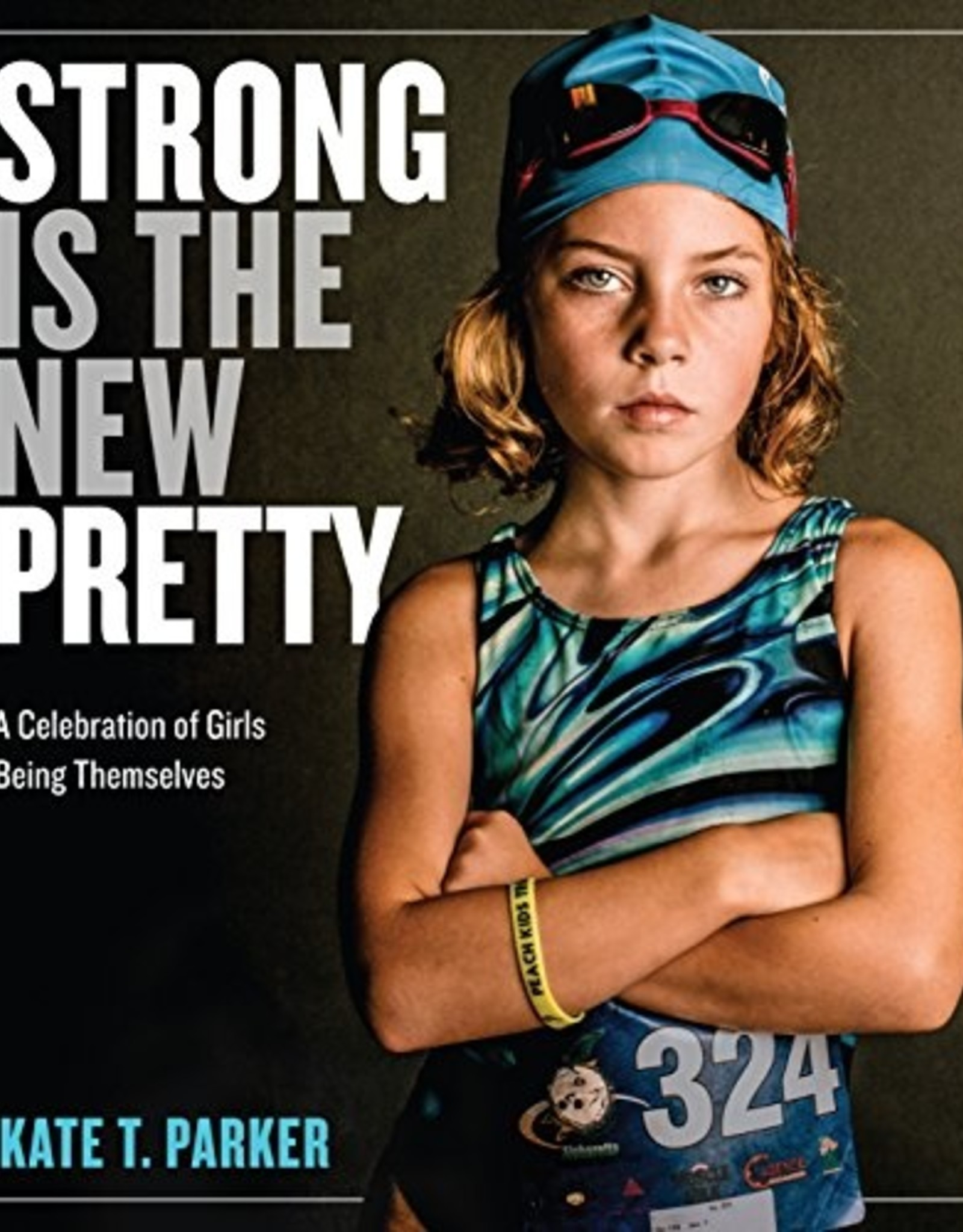 Strong Is the New Pretty, A Celebration of Girls Being Themselves - PB