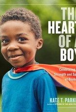 The Heart of a Boy: Celebrating the Strength and Spirit of Boyhood - PB