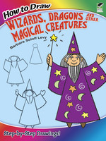 How to Draw Wizards, Dragons and Other Magical Creatures - PB
