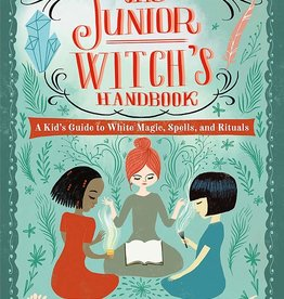 The Junior Witch's Handbook: A Kid's Guide to White Magic, Spells, and Rituals - HC