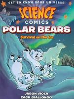 Science Comics: Polar Bears, Survival on the Ice GN - PB