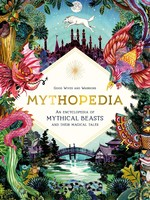Mythopedia: An Encyclopedia of Mythical Beasts and Their Magical Tales - HC