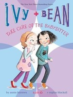 Ivy and Bean #04, Take Care of the Babysitter - PB
