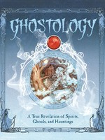 Ghostology: A True Revelation of Spirits, Ghouls, and Hauntings - HC