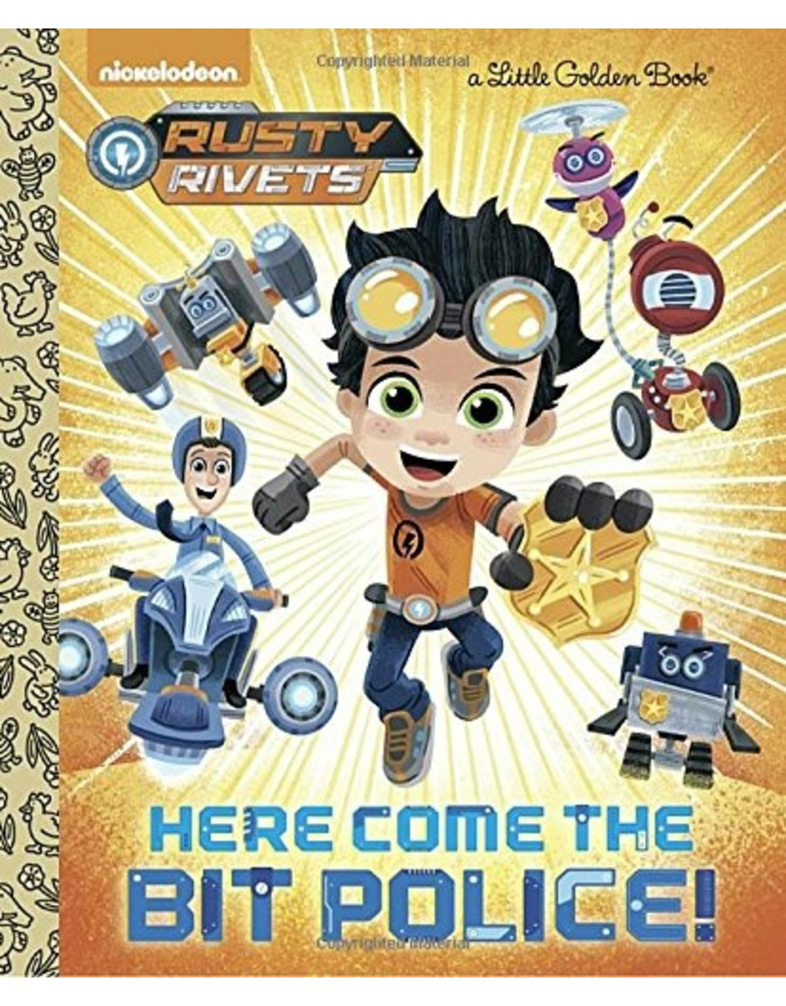 HERE COME THE BIT POLICE! (RUSTY RIVETS) LITTLE GOLDEN BOOK