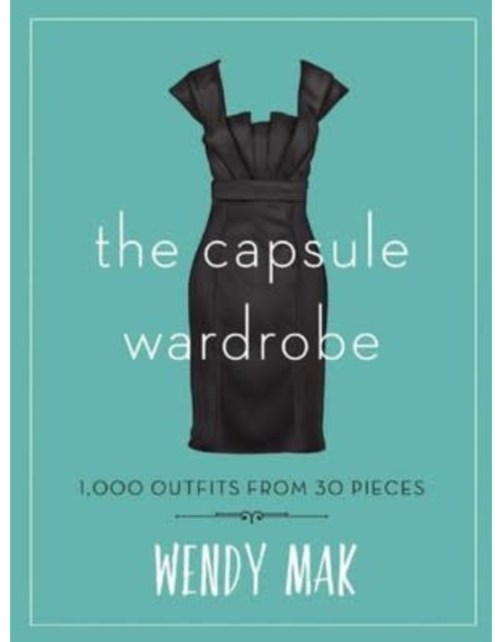 SKYHORSE PUBLISHING CAPSULE WARDROBE 1000 OUTFITS FROM 300 PIECES