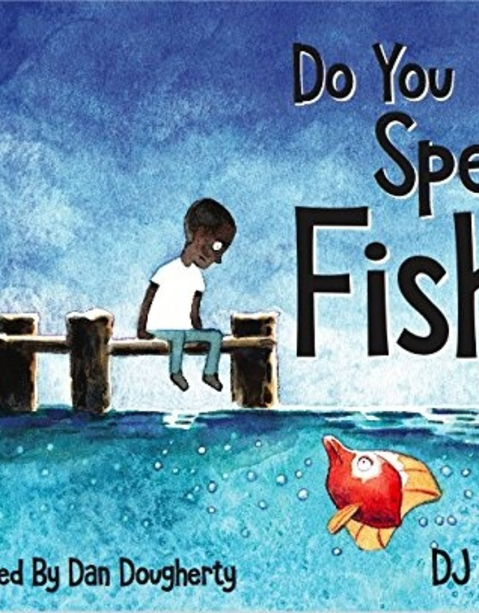 DO YOU SPEAK FISH?