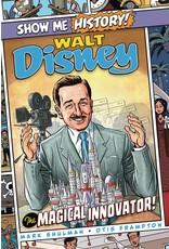 SHOW ME HISTORY GN WALT DISNEY MAGICAL INNOVATOR