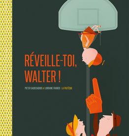 Réveille-toi Walter !