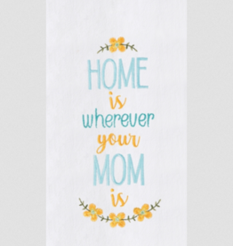 C&F ENTERPRISES, INC. HOME IS WHEREVER YOUR MOM IS TOWEL