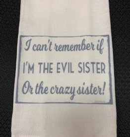 JAZZY ARTZ Kitchen Towel- I Can't Remember if I'm the Evil Sister or the Crazy Sister