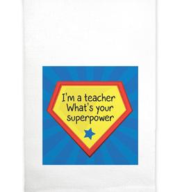 MARIASCH STUDIOS INC Huck Towel I'm A Teacher- What's You Super Power