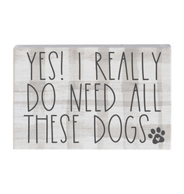 I Really Do Need All These Dogs Sign