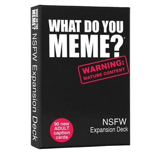 What Do You Meme . WDY What Do You Meme: NSFW Expansion Pack