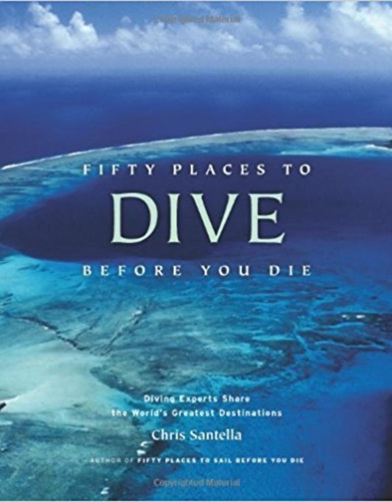Fifty Places to Dive Before You Die: Diving Experts Share the World's Greatest..