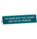 About Face Designs: Not My Problem Sign