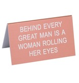 General Gift About Face Designs: Behind Every Great Man Sign