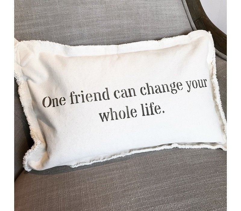 12 X 18 One friend can change your whole life. Pillow Stone