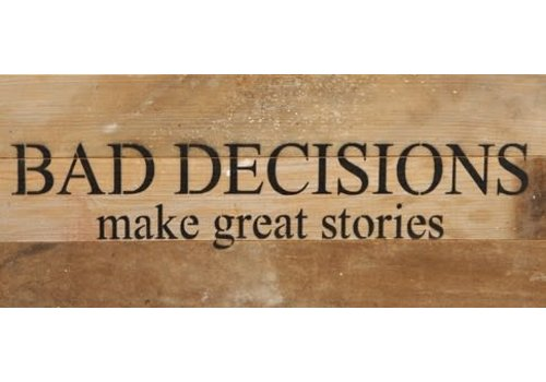 """""""14 x 6"""" Bad Decisions Make Great Stories Plaque (Actual product has white reclaimed wood)"""