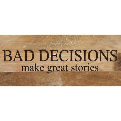 """14 x 6"" Bad Decisions Make Great Stories Plaque (Actual product has white reclaimed wood)"