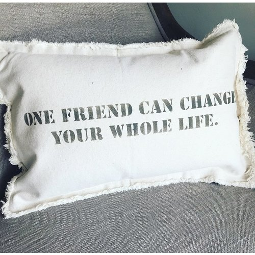12 X 18 One friend can change your whole life upper case. Natural Pillow Stone Font
