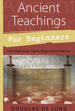 Ancient Teachings for Beginners: Learn About Auras, Chakras, Angels & Astral Projection