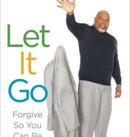 Let It Go: Forgive So You Can Be Forgiven by T.D. Jakes