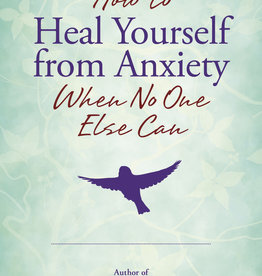 How to Heal Yourself from Anxiety When No One Else Can by Amy B. Scher